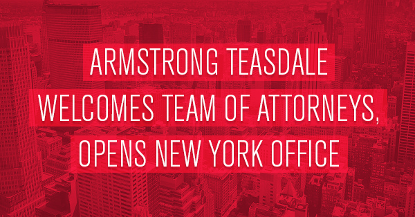 Armstrong Teasdale Opens New York City Office, Adds 16 Attorneys