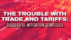 graphic saying The Trouble with Tariffs: Successful Mitigation Strategies