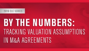 By the Numbers: Tracking Valuation Assumptions in M&A Agreements