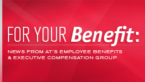 For Your Benefit: News from Armstrong Teasdale's Employee Benefits and Executive Compensation Team