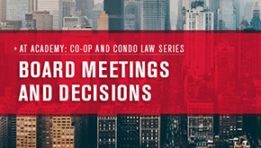 AT Academy: Co-op and Condo Law Series - Board Meetings and Decisions