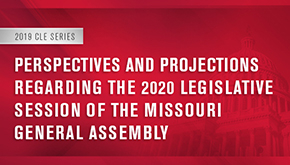 "graphic for CLE ""Perspectives and Projections Regarding the 2020 Legislative Sessions of the Missouri General Assembly"""