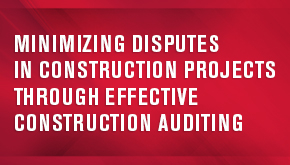 Minimizing Disputes in Construction Projects through Effective Construction Auditing