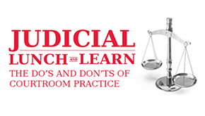 Judicial Lunch and Learn: The Do's and Don'ts of Courtroom Practice