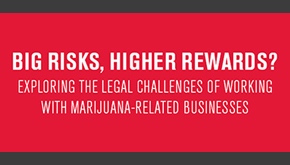 Big Risks, Higher Rewards? Exploring the Legal Challenges of Working with Marijuana-Related Businesses