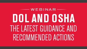 DOL and OSHA: The Latest Guidance and Recommended Actions