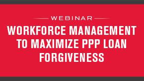 Workforce Management to Maximize PPP Loan Forgiveness