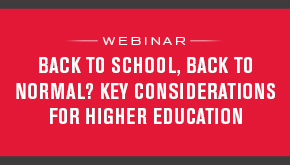 Back to School, Back to Normal? Key Considerations for Higher Education