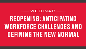 Reopening: Anticipating Workforce Challenges and Defining the New Normal