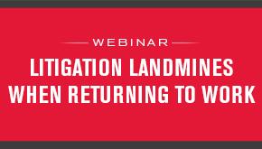 Litigation Landmines When Returning to Work