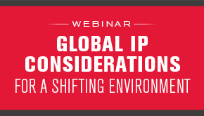 Global IP Considerations for a Shifting Environment