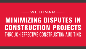 Minimizing Disuptes in Construction Projects Through Effective Construction Auditing