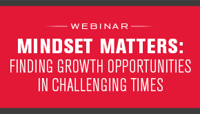 Mindset Matters: Finding Growth Opportunities in Challenging Times