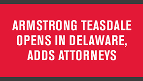 Armstrong Teasdale Opens in Delaware, Adds Attorneys