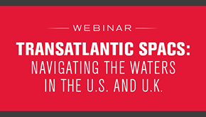 Transatlantic SPACs: Navigating the Waters in the U.S. and U.K.