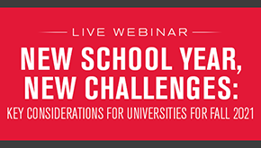 New School Year, New Challenges: Key Considerations for Universities for Fall 2021