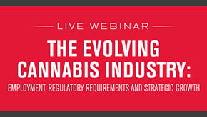 The Evolving Cannabis Industry: Employment, Regulatory Requirements and Strategic Growth